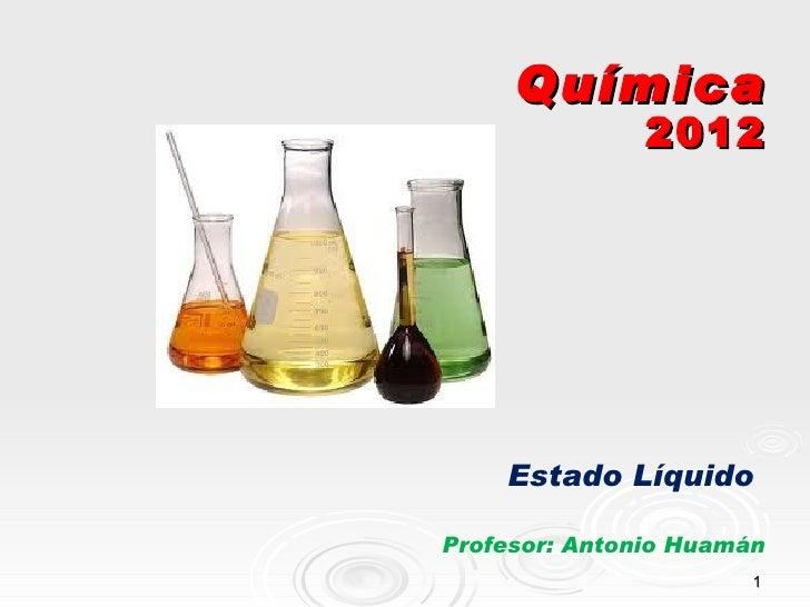 Química               2012    Estado LíquidoProfesor: Antonio Huamán                       1