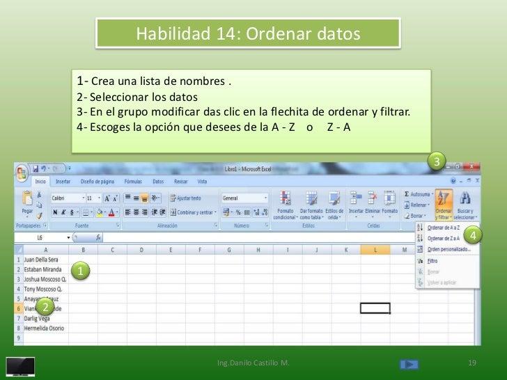 Habilidad 14: Ordenar datos    1- Crea una lista de nombres .    2- Seleccionar los datos    3- En el grupo modificar das ...