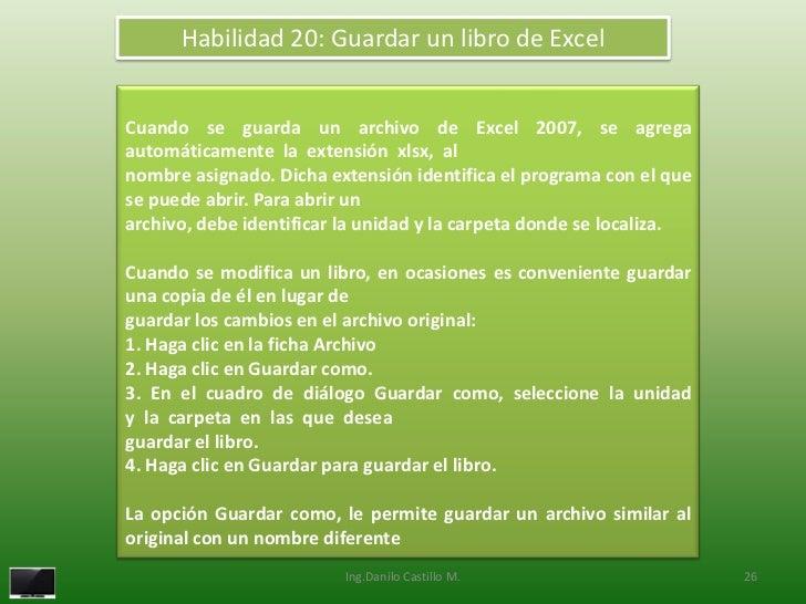 Habilidad 20: Guardar un libro de ExcelCuando se guarda un archivo de Excel 2007, se agregaautomáticamente la extensión xl...