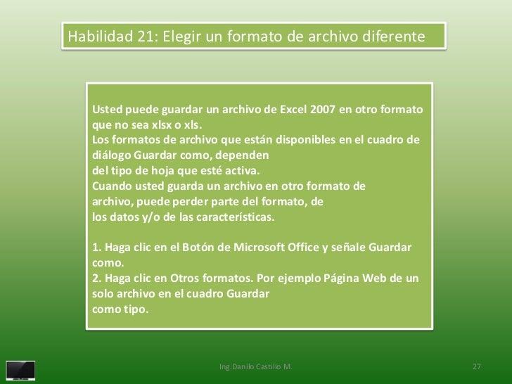 Habilidad 21: Elegir un formato de archivo diferente   Usted puede guardar un archivo de Excel 2007 en otro formato   que ...