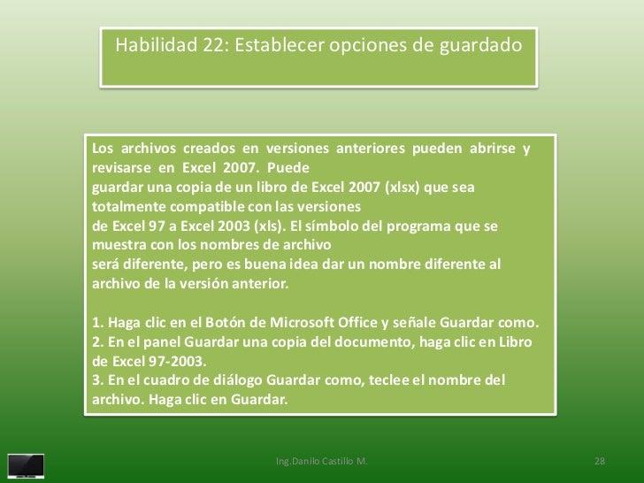 Habilidad 22: Establecer opciones de guardadoLos archivos creados en versiones anteriores pueden abrirse yrevisarse en Exc...