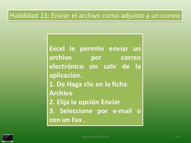 Habilidad 23: Enviar el archivo como adjunto a un correo            Excel le permite enviar un            archivo         ...