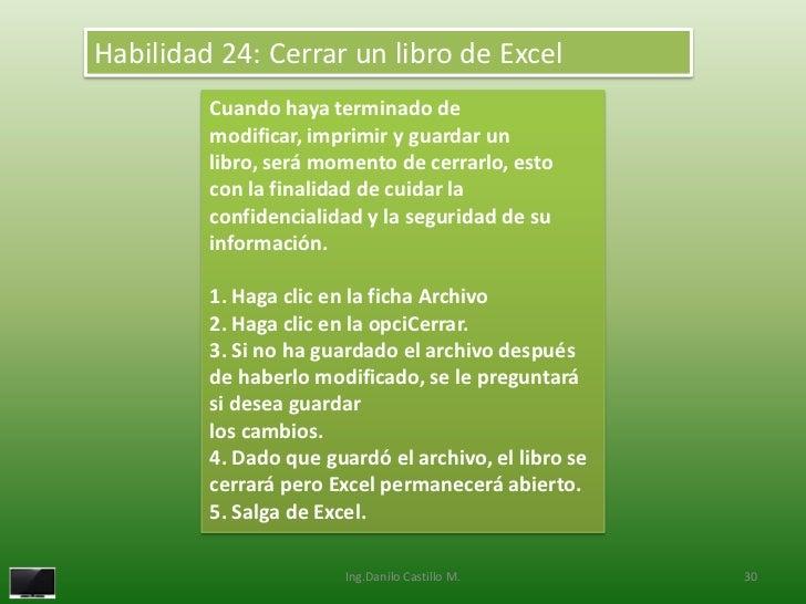 Habilidad 24: Cerrar un libro de Excel         Cuando haya terminado de         modificar, imprimir y guardar un         l...