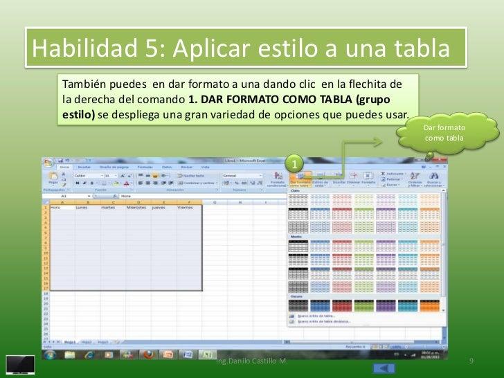 Habilidad 5: Aplicar estilo a una tabla  También puedes en dar formato a una dando clic en la flechita de  la derecha del ...