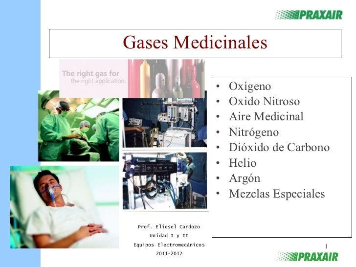Gases Medicinales <ul><li>Oxígeno </li></ul><ul><li>Oxido Nitroso </li></ul><ul><li>Aire Medicinal </li></ul><ul><li>Nitró...