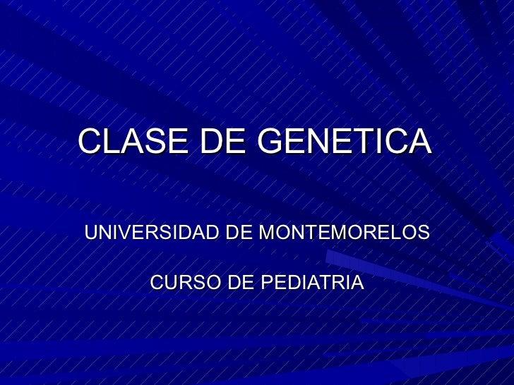 CLASE DE GENETICA UNIVERSIDAD DE MONTEMORELOS CURSO DE PEDIATRIA