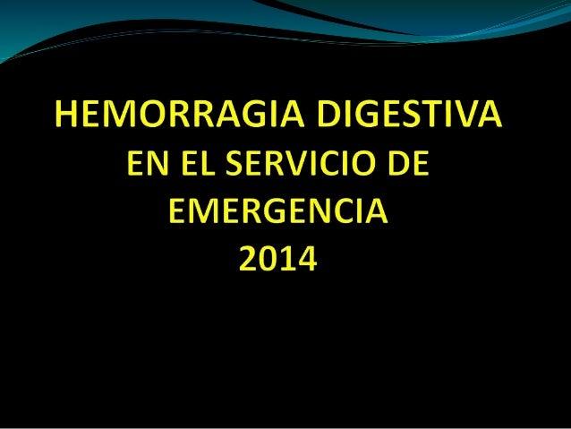 HEMORRAGIA DIGESTIVA ALTA Epidemiologia: *En EEUU 165 casos / 100.000 habitantes/ año con 500.000 internaciones anuales. *...