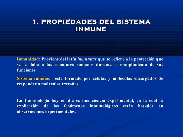 1. PROPIEDADES DEL SISTEMA                 INMUNEInmunidad: Proviene del latín inmunitas que se refiere a la protección qu...