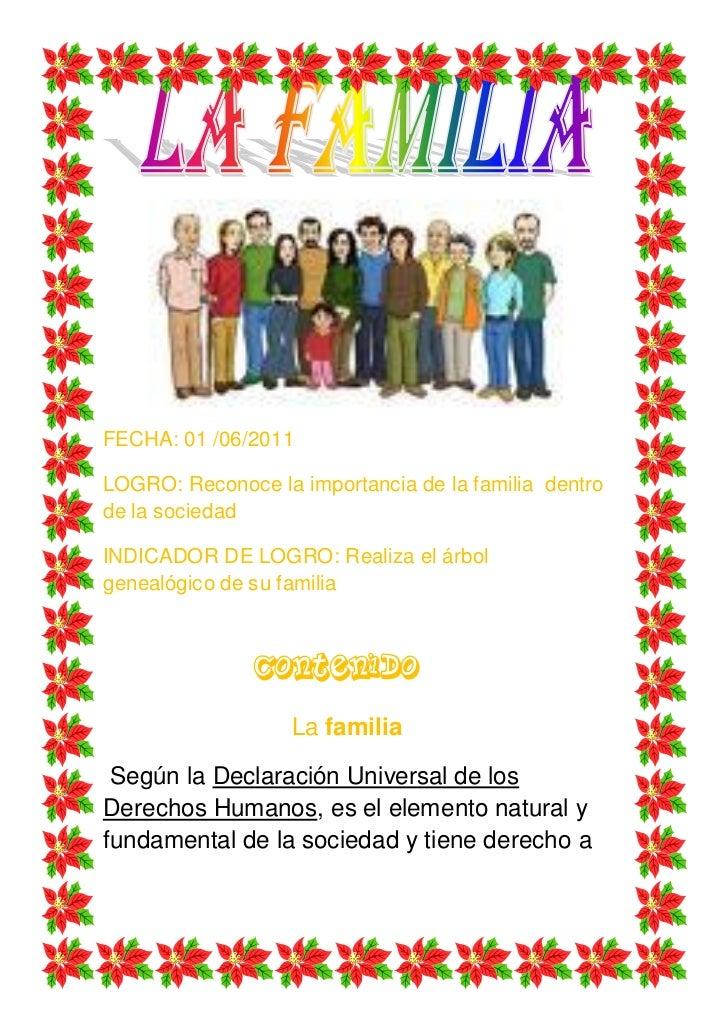 FECHA: 01 /06/2011LOGRO: Reconoce la importancia de la familia dentrode la sociedadINDICADOR DE LOGRO: Realiza el árbolgen...