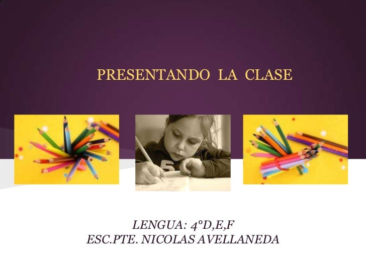 PRESENTANDO LA CLASE       LENGUA: 4°D,E,FESC.PTE. NICOLAS AVELLANEDA