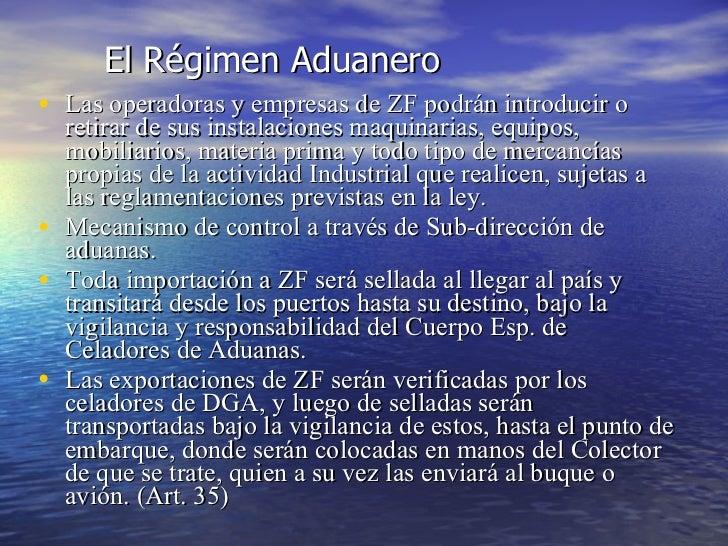 El R égimen Aduanero <ul><li>Las operadoras y empresas de ZF podr án introducir o retirar de sus instalaciones maquinarias...