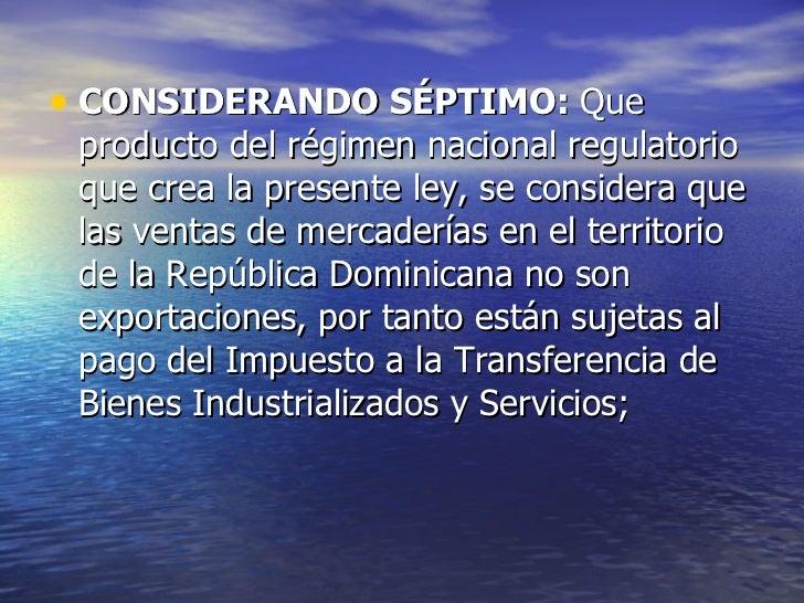 <ul><li>CONSIDERANDO SÉPTIMO:  Que producto del régimen nacional regulatorio que crea la presente ley, se considera que la...