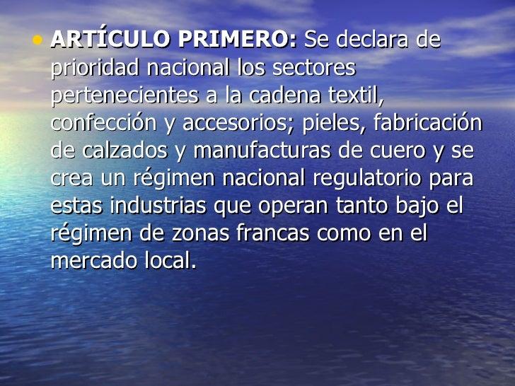 <ul><li>ARTÍCULO PRIMERO:  Se declara de prioridad nacional los sectores pertenecientes a la cadena textil, confección y a...
