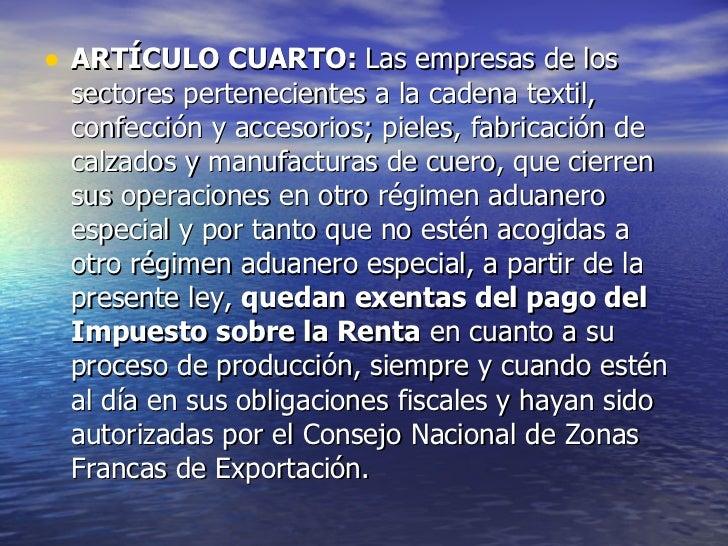 <ul><li>ARTÍCULO CUARTO:  Las empresas de los sectores pertenecientes a la cadena textil, confección y accesorios; pieles,...