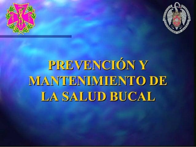 PREVENCIÓN YPREVENCIÓN YMANTENIMIENTO DEMANTENIMIENTO DELA SALUD BUCALLA SALUD BUCAL