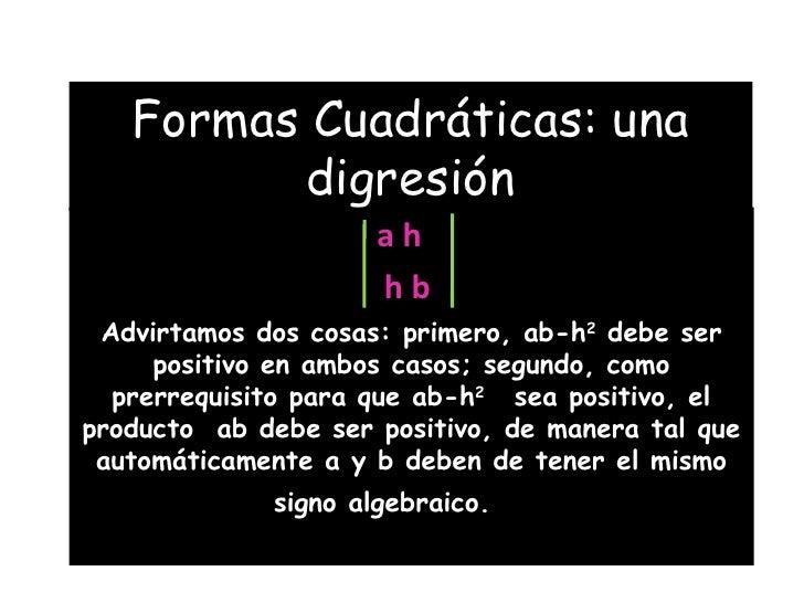 Formas Cuadráticas: una digresión a h  h b  Advirtamos dos cosas: primero, ab-h 2  debe ser positivo en ambos casos; segun...