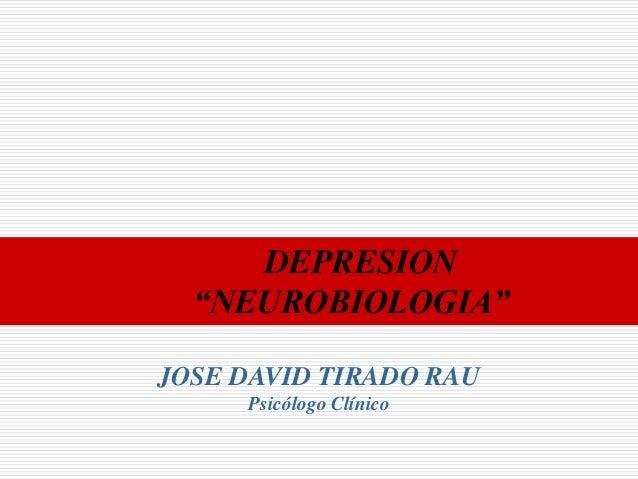 "DEPRESION  ""NEUROBIOLOGIA""JOSE DAVID TIRADO RAU     Psicólogo Clínico"