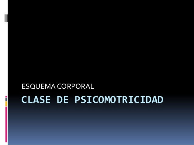 ESQUEMA CORPORAL  CLASE DE PSICOMOTRICIDAD