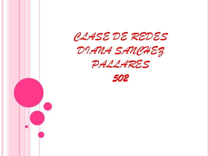 CLASE DE REDESDIANA SANCHEZ PALLARES 502