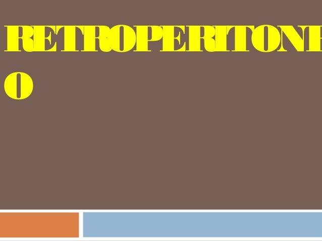 RETROPERITONE O