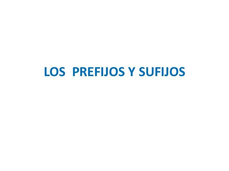 LOS PREFIJOS Y SUFIJOS<br />