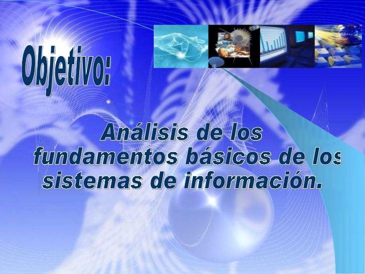 Análisis de los fundamentos básicos de los  sistemas de información. Objetivo:
