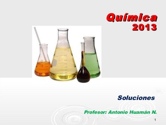 11 QuímicaQuímica 20132013 Soluciones Profesor: Antonio Huamán N.