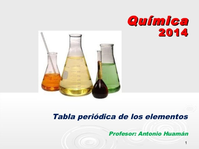 Química  2014  Tabla periódica de los elementos Profesor: Antonio Huamán 1