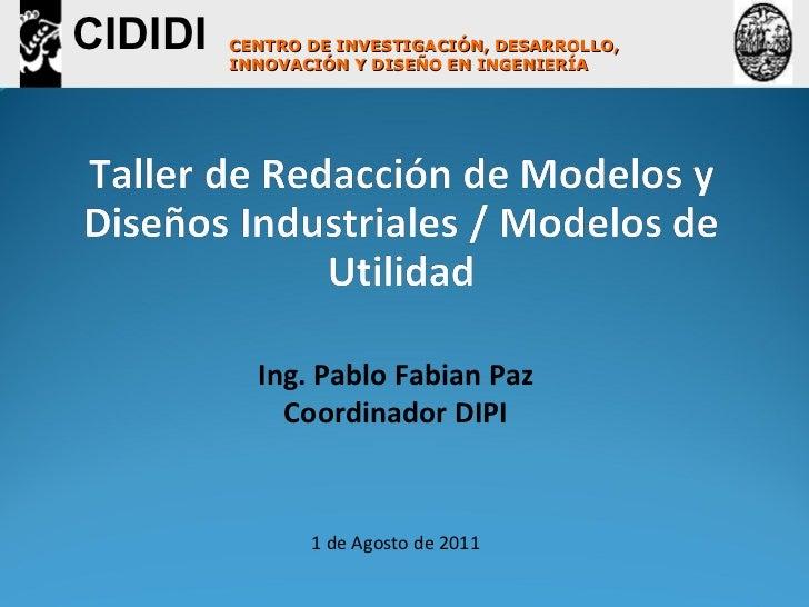 Ing. Pablo Fabian Paz Coordinador DIPI 1 de Agosto de 2011 CENTRO DE INVESTIGACIÓN, DESARROLLO, INNOVACIÓN Y DISEÑO EN ING...