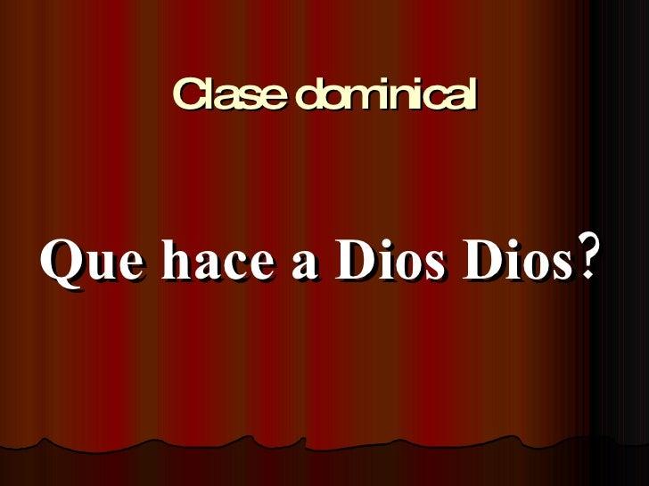 Clase dominical Que hace a Dios Dios?
