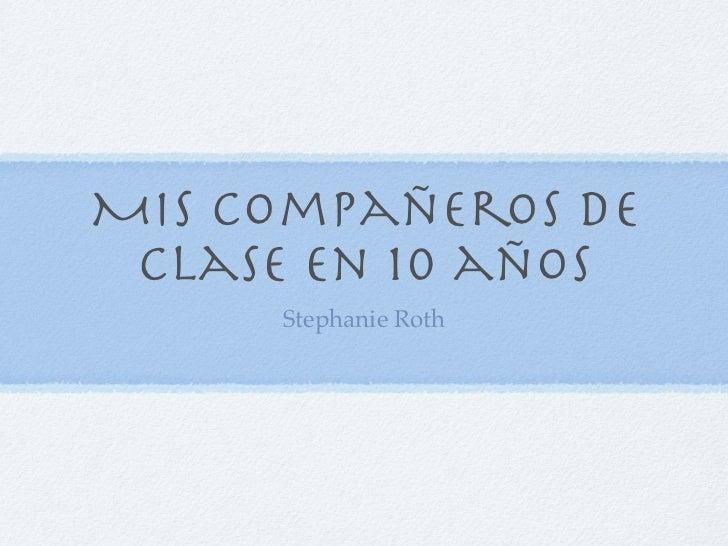 Mis Compañeros de clase en 10 años     Stephanie Roth