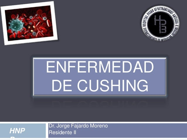 ENFERMEDAD DE CUSHING HNP  Dr. Jorge Fajardo Moreno Residente II