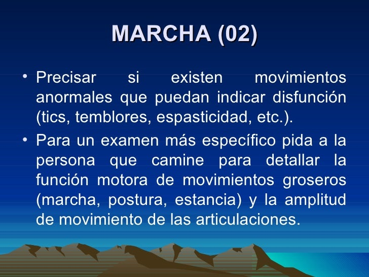 MARCHA (02) <ul><li>Precisar si existen movimientos anormales que puedan indicar disfunción (tics, temblores, espasticidad...