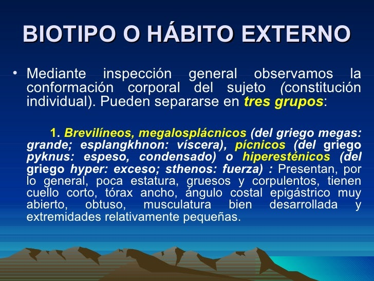 BIOTIPO O HÁBITO EXTERNO <ul><li>Mediante inspección general observamos la conformación corporal del sujeto  ( constitució...