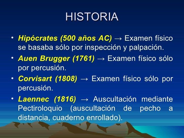 HISTORIA <ul><li>Hipócrates (500 años AC)  -> Examen físico se basaba sólo por inspección y palpación. </li></ul><ul><li>A...