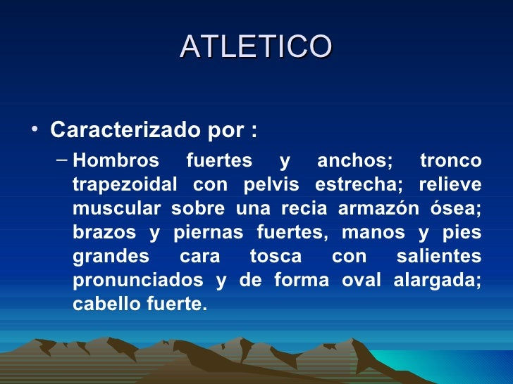 ATLETICO <ul><li>Caracterizado por : </li></ul><ul><ul><li>Hombros fuertes y anchos; tronco trapezoidal con pelvis estrech...
