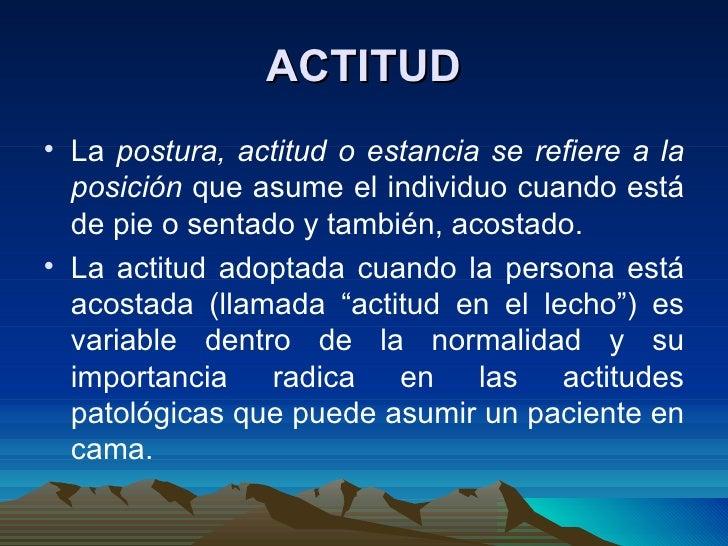 ACTITUD <ul><li>La  postura, actitud o estancia se refiere a la posición  que asume el individuo cuando está de pie o sent...