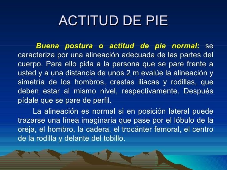 ACTITUD DE PIE <ul><li>Buena postura o actitud de pie normal:   se caracteriza por una alineación adecuada de las partes d...
