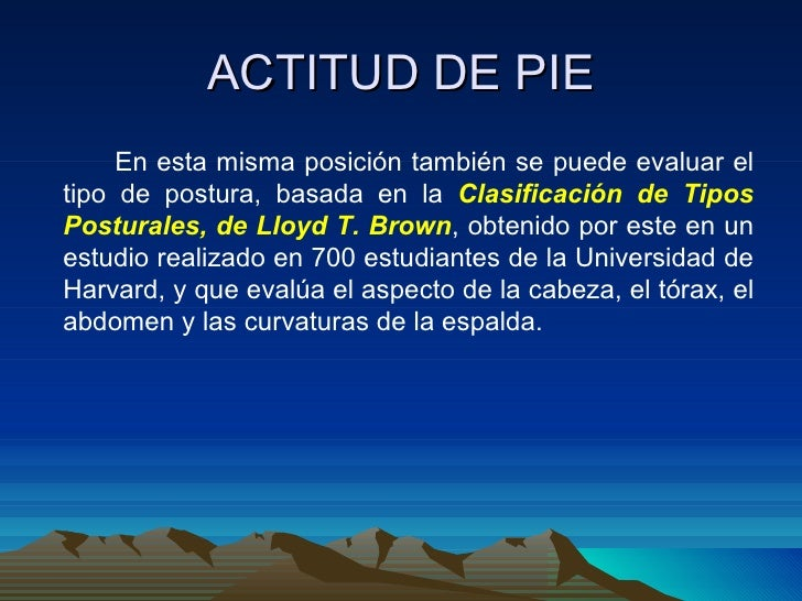 ACTITUD DE PIE <ul><li>En esta misma posición también se puede evaluar el tipo de postura, basada en la  Clasificación de ...