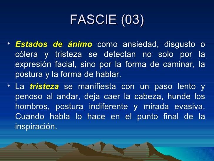 FASCIE (03) <ul><li>Estados de ánimo  como ansiedad, disgusto o cólera y tristeza se detectan no solo por la expresión fac...
