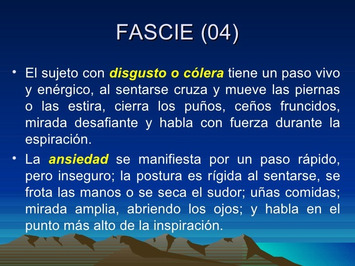 FASCIE (04) <ul><li>El sujeto con  disgusto o cólera  tiene un paso vivo y enérgico, al sentarse cruza y mueve las piernas...