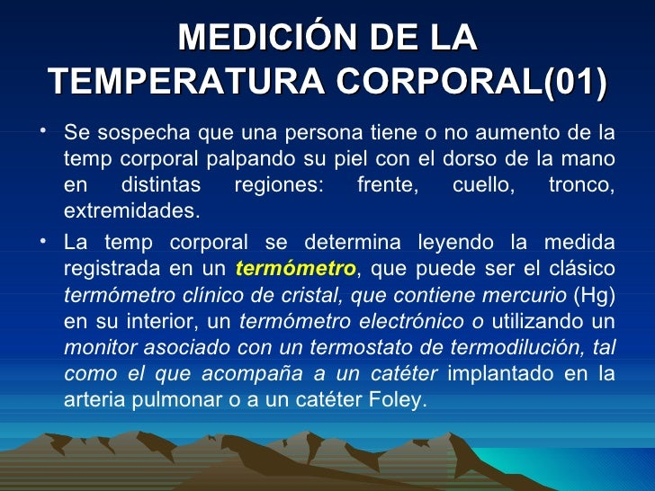 MEDICIÓN DE LA TEMPERATURA CORPORAL(01) <ul><li>Se sospecha que una persona tiene o no aumento de la temp corporal palpand...