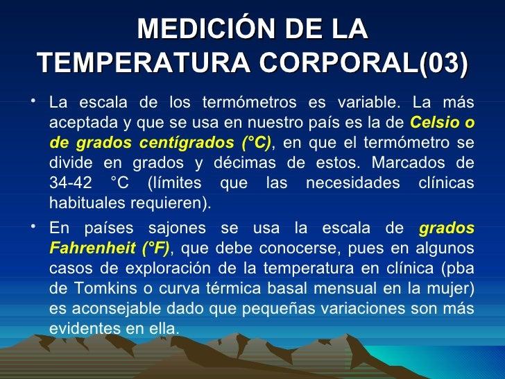 MEDICIÓN DE LA TEMPERATURA CORPORAL(03) <ul><li>La escala de los termómetros es variable. La más aceptada y que se usa en ...
