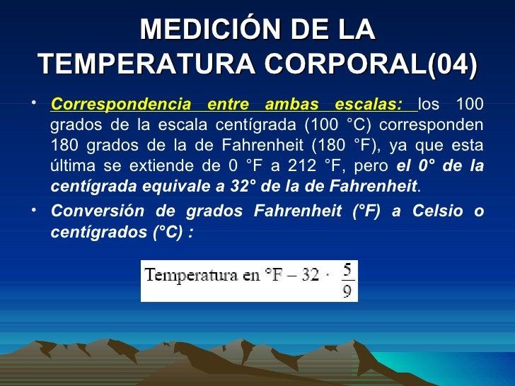 MEDICIÓN DE LA TEMPERATURA CORPORAL(04) <ul><li>Correspondencia entre ambas escalas:  los 100 grados de la escala centígra...