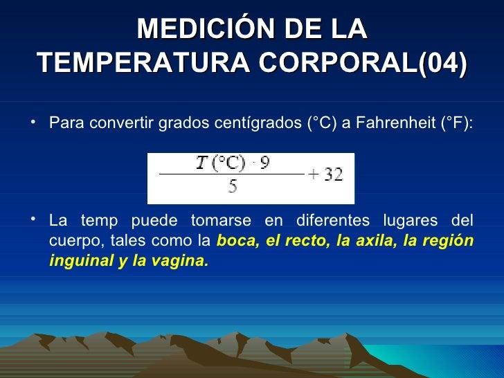 MEDICIÓN DE LA TEMPERATURA CORPORAL(04) <ul><li>Para convertir grados centígrados (°C) a Fahrenheit (°F): </li></ul><ul><l...