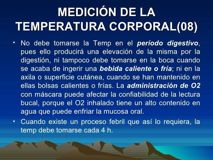 MEDICIÓN DE LA TEMPERATURA CORPORAL(08) <ul><li>No debe tomarse la Temp en el  período digestivo , pues ello producirá una...