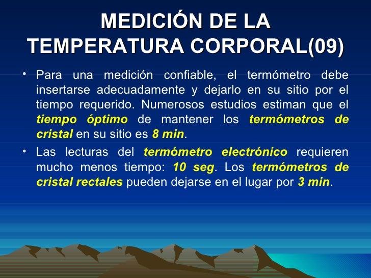 MEDICIÓN DE LA TEMPERATURA CORPORAL(09) <ul><li>Para una medición confiable, el termómetro debe insertarse adecuadamente y...