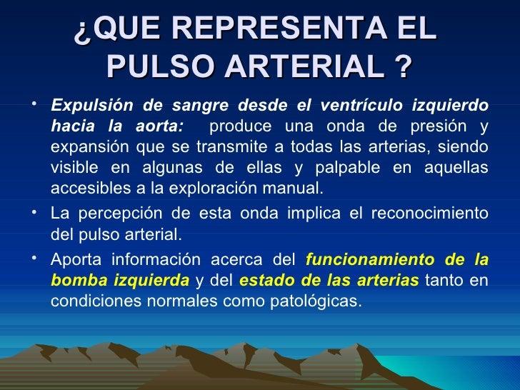 ¿QUE REPRESENTA EL  PULSO ARTERIAL ? <ul><li>Expulsión de sangre desde el ventrículo izquierdo hacia la aorta:  produce un...