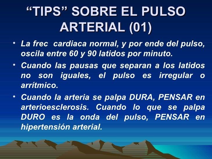 """"""" TIPS"""" SOBRE EL PULSO ARTERIAL (01) <ul><li>La frec  cardiaca normal, y por ende del pulso, oscila entre 60 y 90 latidos ..."""