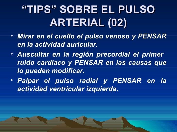 """"""" TIPS"""" SOBRE EL PULSO ARTERIAL (02) <ul><li>Mirar en el cuello el pulso venoso y PENSAR en la actividad auricular. </li><..."""